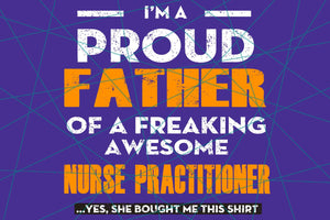 I'm a proud father of a freaking awesome nurse practitioner, papa svg, baba svg,father's day svg, father svg, dad svg, daddy svg, poppop svg Files For Silhouette, Files For Cricut, SVG, DXF, EPS, PNG, Instant Download