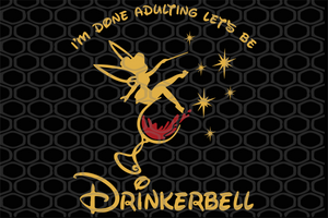 I'm done adulting let's be drinkerbell,  tinkerbell, tinkerbell svg, tinkerbell party, tinkerbell birthday, tinkerbell silhouette, disney, disney svg,trending svg, Files For Silhouette, Files For Cricut, SVG, DXF, EPS, PNG, Instant Download
