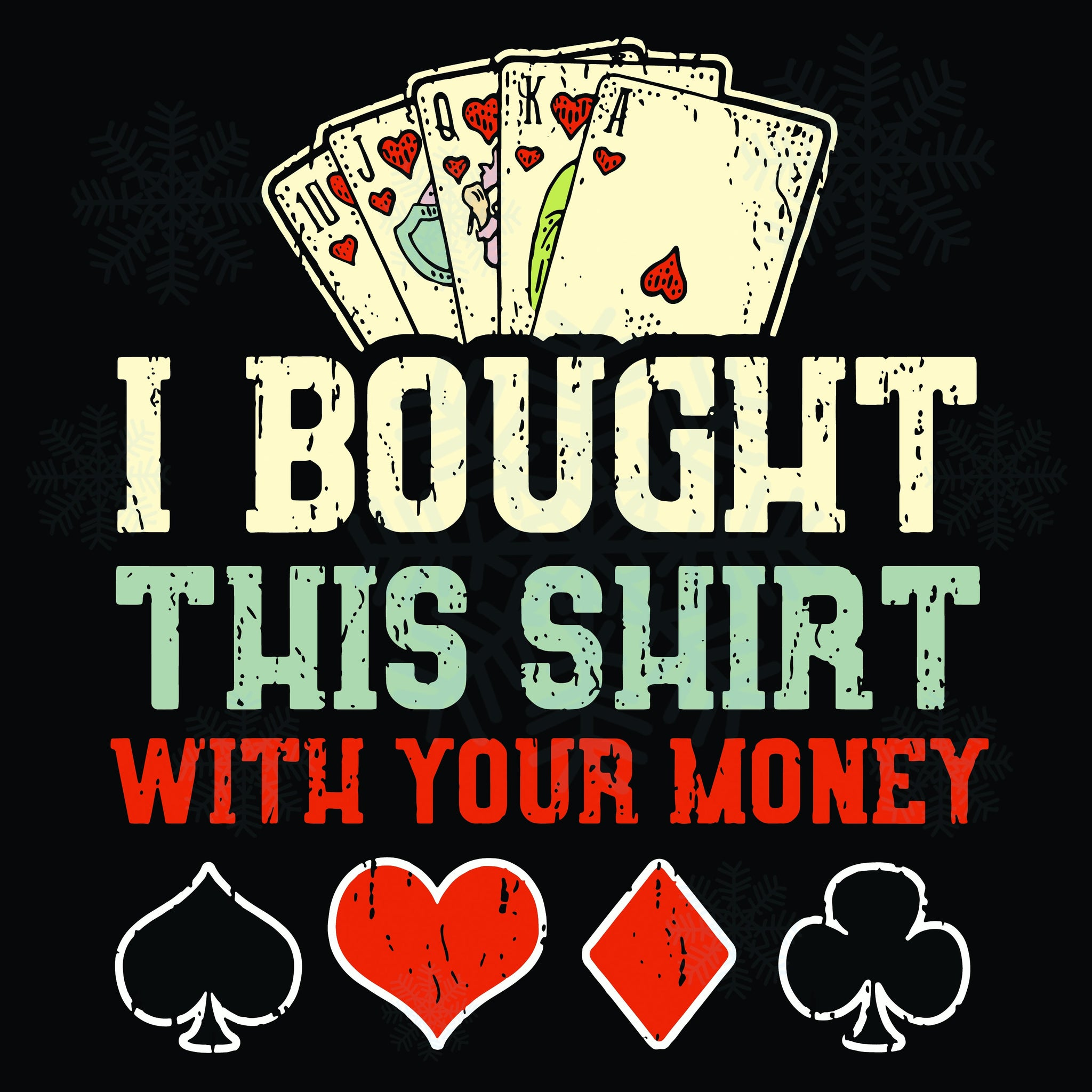 I bought this shirt with your money , funny poker, casino shirt, poker player gift, poker svg, funny casino, poker player, money poker gambling, gambler svg, trending svg, Files For Silhouette, Files For Cricut, SVG, DXF, EPS, PNG, Instant Download