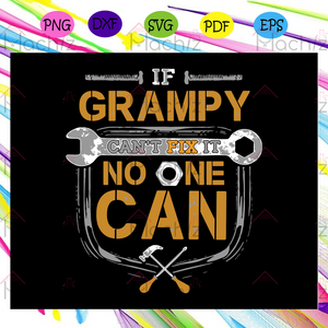 If Grampy Can't Fix It No One Can Svg, Handyman, Grampy Svg, Handyman Svg, Handyman Gift, Fathers Day Svg, Fathers Day Gift Svg, Fathers Day Lover Svg, Gifts For Grampy Svg, Files For Silhouette, Files For Cricut, SVG, DXF, EPS, PNG, Instant Download