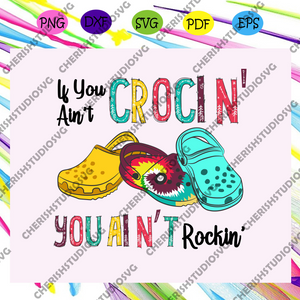 If You Ain't Crocking Svg, You Ain't Rocking Svg, Crocs For Silhouette, Files For Cricut, SVG, DXF, EPS, PNG Instant Download