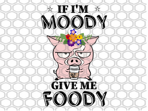 If I'm moody give me foody, foodaholic, food lover svg, food lover gift, food lover party, food lover anniversary, pigs, little pigs,trending svg, Files For Silhouette, Files For Cricut, SVG, DXF, EPS, PNG, Instant Download