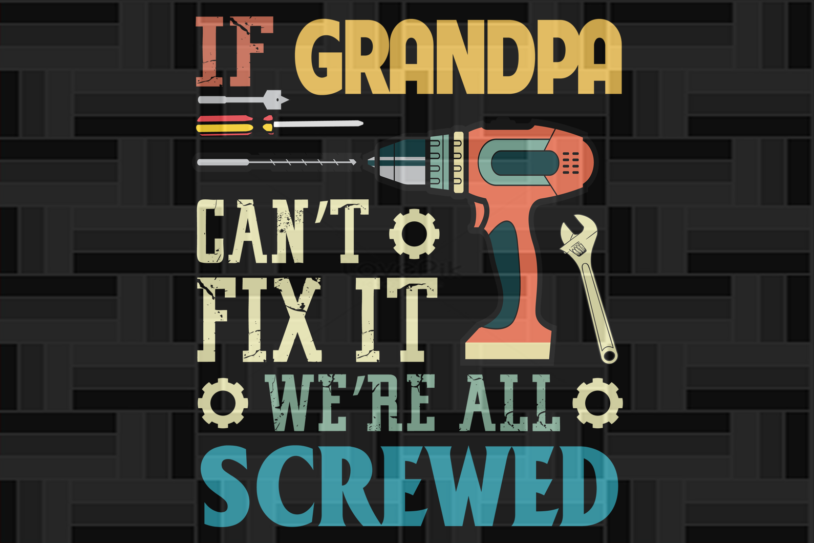If grandpa can't fix it we're all screwed , papa svg, baba svg,father's day svg, father svg, dad svg, daddy svg, poppop svg Files For Silhouette, Files For Cricut, SVG, DXF, EPS, PNG, Instant Download