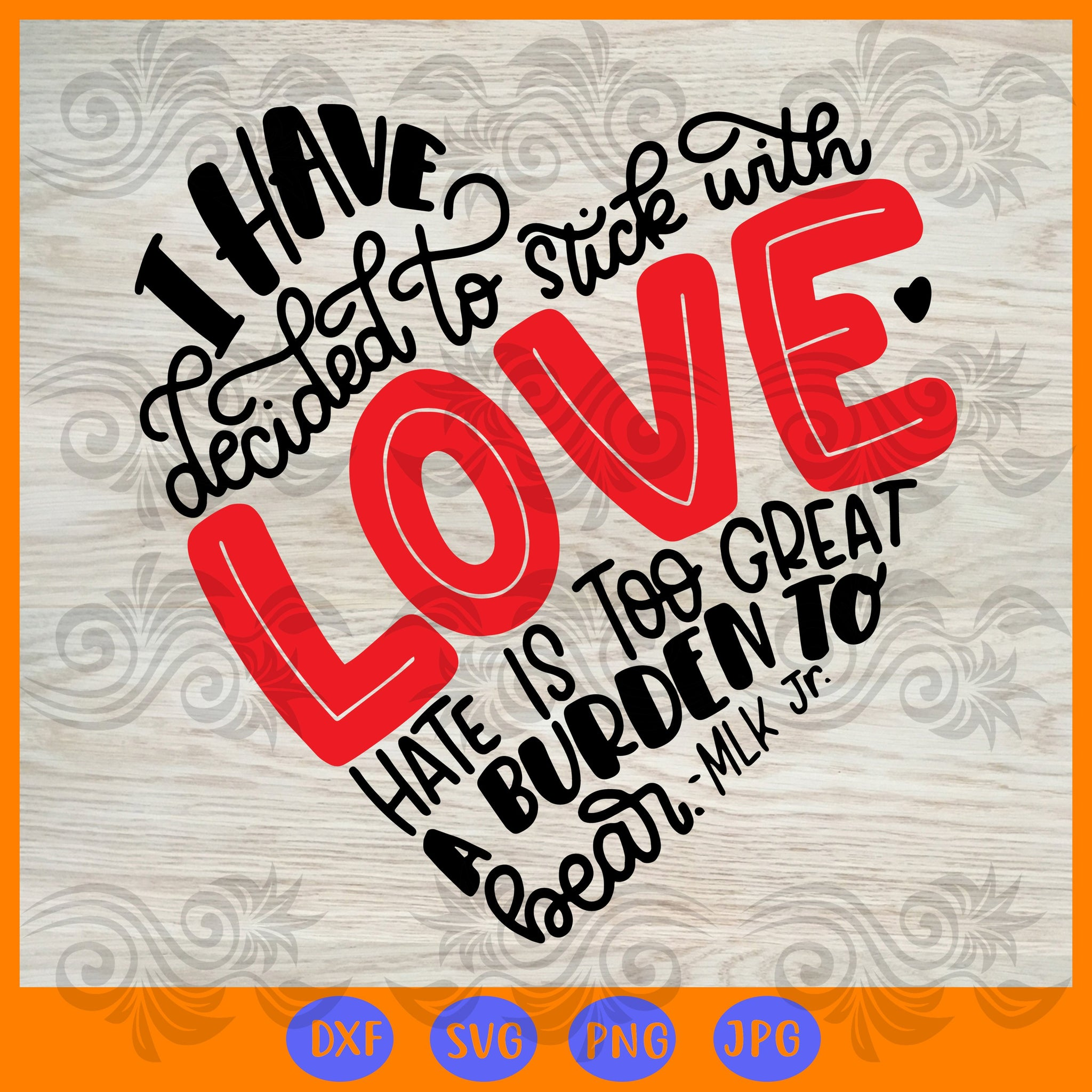 I have decided to stick with love hate it too great a burden to bear , MLK Jr, stick with love, black history svg, Martin Luther King, i have a dream, dr king,trending svg, Files For Silhouette, Files For Cricut, SVG, DXF, EPS, PNG, Instant Download