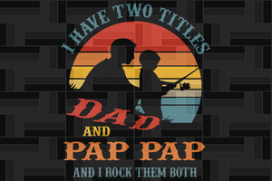 I have two titles dad and pap pap and i rock them both, papa svg, baba svg,father's day svg, father svg, dad svg, daddy svg, poppop svg Files For Silhouette, Files For Cricut, SVG, DXF, EPS, PNG, Instant Download