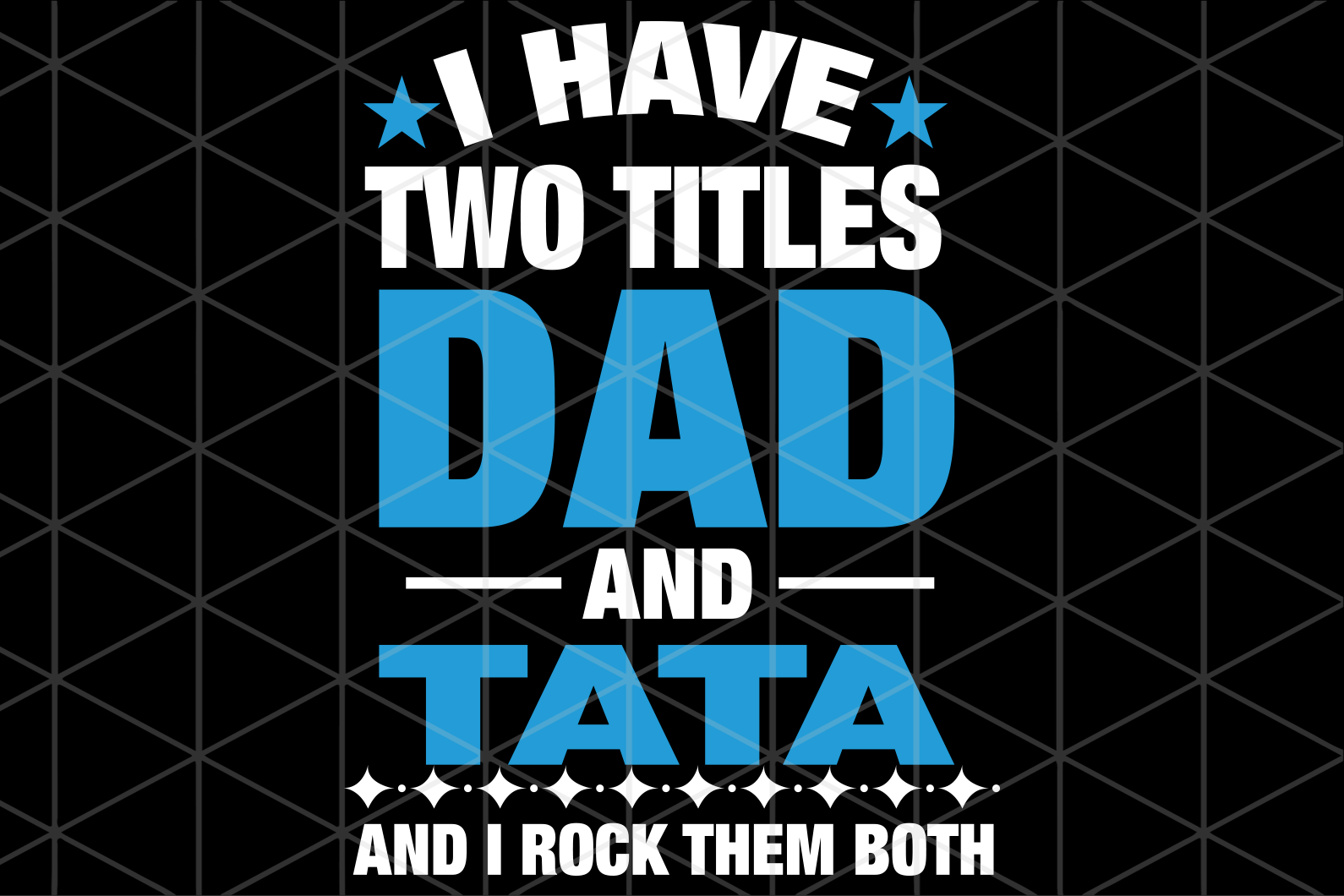 I have two titles dad and tata and i rock them both, papa svg, baba svg,father's day svg, father svg, dad svg, daddy svg, poppop svg Files For Silhouette, Files For Cricut, SVG, DXF, EPS, PNG, Instant Download