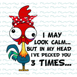 I may look calm but in my head I've pecked you 3 times,kitchen svg, kitchen gift, kitchen mom svg, funny chicken, chicken funny lovers,  trending svg, Files For Silhouette, Files For Cricut, SVG, DXF, EPS, PNG, Instant Download