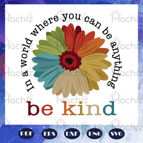In A World Where You Can Be Anything Be Kind Svg, Be Kind Svg, Autism Svg, Autism Awareness Svg, Autism Day, Files For Silhouette, Files For Cricut, SVG, DXF, EPS, PNG Instant Download