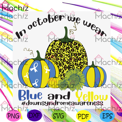 In October We Wear Blue And Yellow Svg, Trending Svg, Down Syndrome Svg, Down Syndrome Awareness, October Svg, Wear Blue Svg, Wear Yellow Svg, Blue Pumpkin Svg, Yellow Pumpkin, Leopard Pumpkin