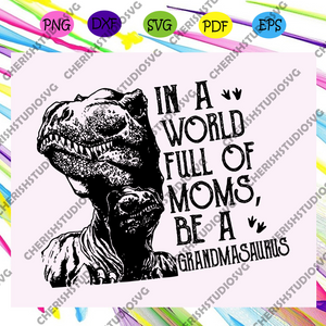 In a world full of moms be a Grandmasaurus svg, Grandmasaurus svg, Grandma svg, Grandma Dinosaur for Autism For Silhouette, Files For Cricut, SVG, DXF, EPS, PNG Instant Download