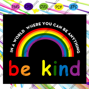 In a world where you can be anything be kind, rainbow svg, gay pride svg, lgbt svg, lesbian, funny gay svg, gift for gay, gay pride parade, gift for lesbian, bisexual shirt,Files For Silhouette, Files For Cricut, SVG, DXF, EPS, PNG, Instant Download
