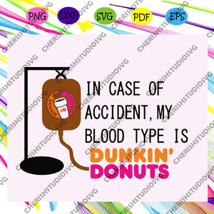 In case of accident my blood type dunkin' donuts, dunkin, dunkin' svg, dunkin' gift, fast food gift, dunkin coffee, blood svg, coffee lover gift,trending svg For Silhouette, Files For Cricut, SVG, DXF, EPS, PNG Instant Download