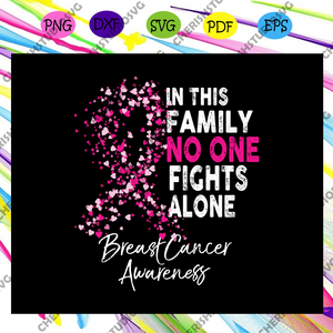 In this family no one fights alone, colon cancer, fight with cancer family, breast cancer svg, cancer svg, cancer shirt, trending svg For Silhouette, Files For Cricut, SVG, DXF, EPS, PNG Instant Download