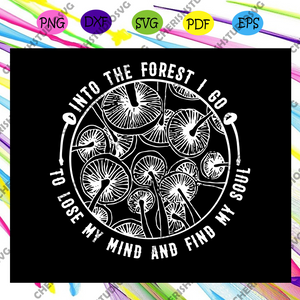 Into the forest i go to lose my mind and find my soul, trending svg For Silhouette, Files For Cricut, SVG, DXF, EPS, PNG Instant Download