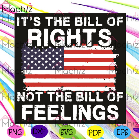 It Is The Bill Of Rights Not The Bill Of Feelings Svg, Trending Svg, It Is The Bill Of Rights Not The Bill Of Feelings Svg, American Flag Svg, Not The Bill Of Feelings Svg, Quote Svg, American Flag Gift, Gift for Men Women