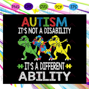 It's not a disability autism svg, autism svg, autism's day,autism shirt, autism kid, autism awareness svg,For Silhouette, Files For Cricut, SVG, DXF, EPS, PNG Instant Download