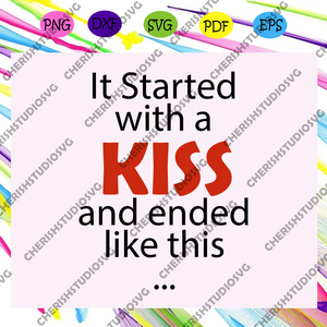 It started with a kiss and ended like this, baby svg, baby shower, baby gift, baby lover, baby lover gift, gift for maternity, maternity svg,trending svg For Silhouette, Files For Cricut, SVG, DXF, EPS, PNG Instant Download