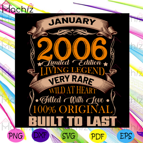 January 2006 Limited Edition Living Legend Very Rage Wild At Heart Filled With Love 100% Original Built To Last Svg, Birthday Svg, Born In January 2006 Svg, Born In 2006 Svg, 15th Birthday Svg, 15 Years Old Svg, Birthday Gifts Svg