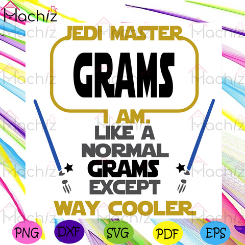 Jedi Master Grams I Am Like A Normal Grams Except Way Cooler Svg, Mothers Day Svg, Jedi Master Svg, Normal Grams Svg, Cooler Svg, Grams Svg, Star Svg, Mother Svg, Family Svg, Happy Mothers Day Svg, Lovers Mama Svg, Mommy Svg