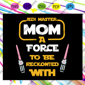 Jedi master mom a force to be reckonted with, star wars svg,star wars gift, star wars lover svg, star wars lover fan, star wars fan svg,Files For Silhouette, Files For Cricut, SVG, DXF, EPS, PNG, Instant Download