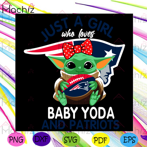 Just A Girl Who Loves Baby Yoda And New England Patriots Svg, Sport Svg, Girl Svg, Baby Yoda Svg, Love Svg, Star Wars Svg, New England Patriots Svg, New England Patriots Logo Svg, Patriots Svg, Patriots Fans, Patriots Football Svg