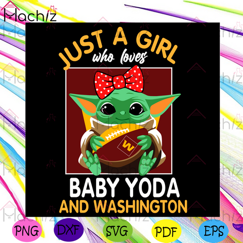 Just A Girl Who Loves Baby Yoda And Washington Football Team Svg, Sport Svg, Girl Svg, Baby Yoda Svg, Love Svg, Star Wars Svg, Washington Football Team Svg, Washington Football Team Logo Svg, Washington Football Fans, NFL Svg, Football Svg