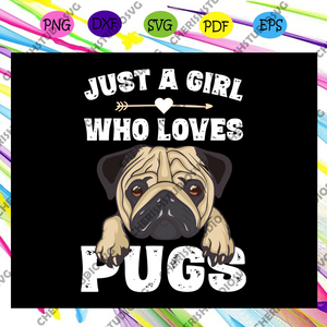 Just A Girl Who Loves Pugs Svg, Dog Gifts For Girls Svg, Pug For Girls Svg, Pug For Her Svg, Pug For Lady For Silhouette, Files For Cricut, SVG, DXF, EPS, PNG Instant Download