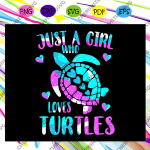 Just a girl svg, turtle svg, turtle shirt, turtle T-shirt svg, turtle print svg, turtle lover svg, turtle gift svg, svg cricut, silhouette svg files, cricut svg, silhouette svg, svg designs, vinyl svg