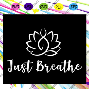Just breathe, yoga svg, yoga gifts, yoga woman svg, funny yoga, yoga quote, yoga clothes, yoga lover svg, yoga lover gifts, trending svg Files For Silhouette, Files For Cricut, SVG, DXF, EPS, PNG, Instant Download