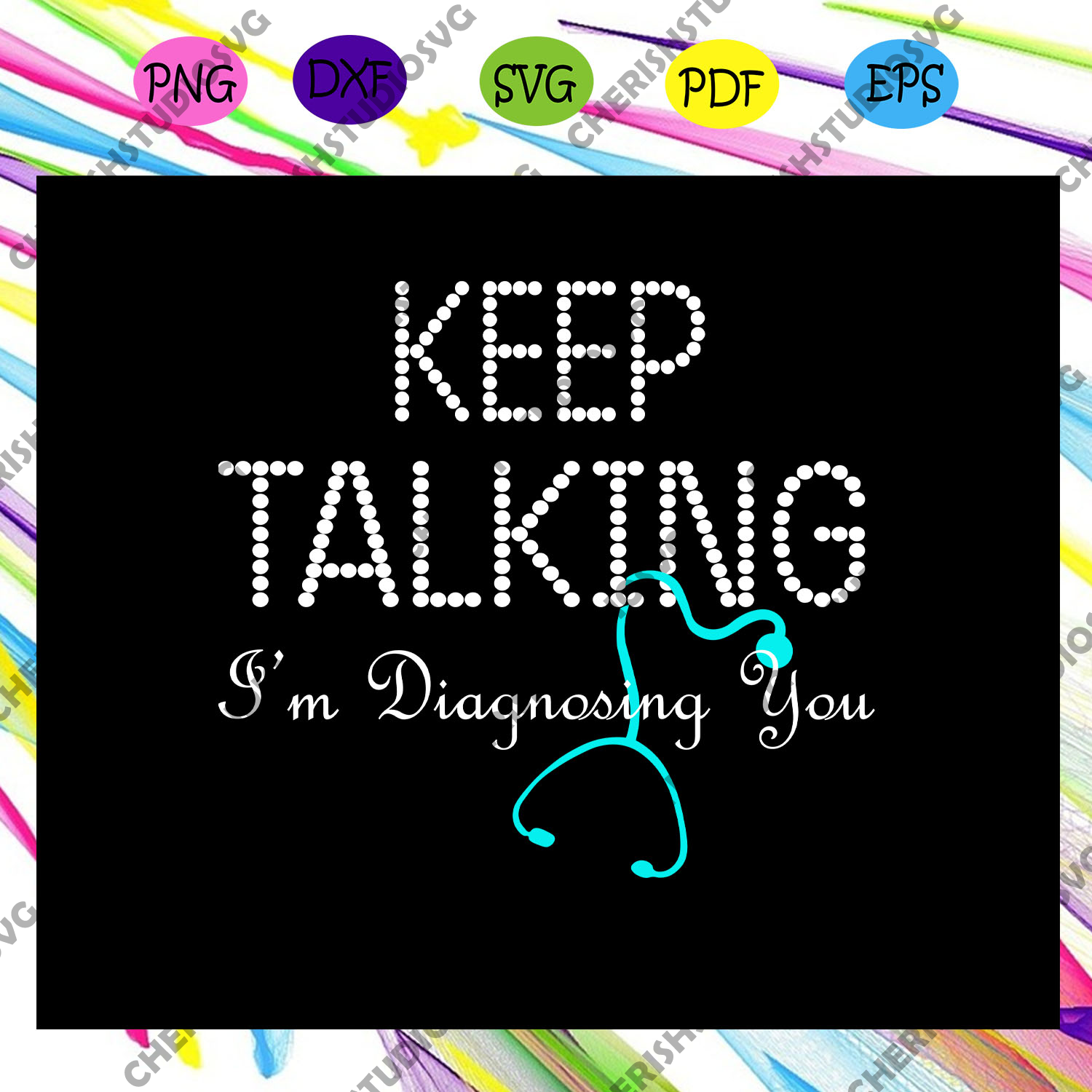 Keep talking i'm diagnosing you, nurse svg, nurse, nurse life, nurse gift, nurse birthday, nurse party, best nurse ever, funny nurse gift,trending svg, Files For Silhouette, Files For Cricut, SVG, DXF, EPS, PNG, Instant Download