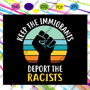 Keep the immigrants deport the racists svg, Black lives matter science is real anti-racism svg, Black Lives Matter Svg, Brown Hands Svg, Black Pride Svg, Black Hands Svg, Files For Silhouette, Files For Cricut, SVG, DXF, EPS, PNG, Instant Download