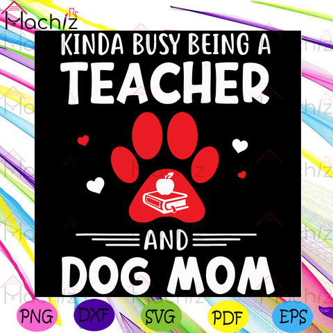 Kinda Busy Being A Teacher And A Dog Mom Red Footprints Svg, Mothers Day Svg, Dog Mom Svg, Teacher Svg, Grandma Svg, Red Footprint Svg, Heart Svg, Happy Mothers Day Svg, Mothers Svg, Mom Gift Svg, Mothers Day Anniversity Svg