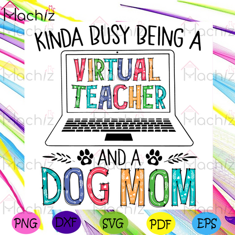 Kinda Busy Being A Teacher And A Dog Mom Svg, Mothers Day Svg, Virtual Teacher Svg, Teacher Svg, Laptop Svg, Dog Mom Svg, Mom Svg, Mom Anniversity Svg, Mom Day Svg, Mom Gift Svg, Mothers Svg, Happy Mothers Day Svg