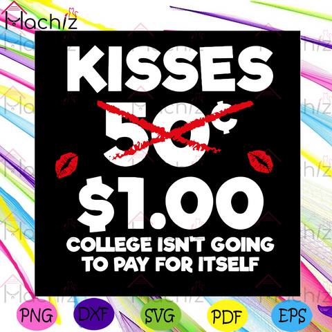 Kisses 100 dollar College Isnt Going To Pay For Itself Svg, Valentine Svg, Valentines Day Svg, Kisses Svg, Love Kisses Svg, 100 dollar Svg, Happy Valentines Day Svg, Valentines Hearts Svg, Valentine Gifts, Valentine Kisses, Svg Cut Files