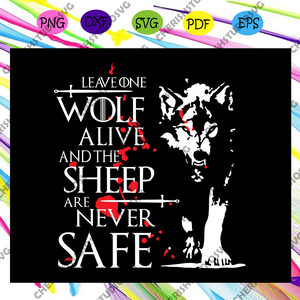 Leave one wolf alive and the sheep are never safe, game of thrones, game of thrones gift, game of thrones svg, game of throne, game thrones gift, game thrones lover,trending svg Files For Silhouette, Files For Cricut, SVG, DXF, EPS, PNG, Instant Download