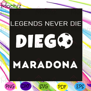 Legend Never Diego Maradona Svg, Sport Svg, Diego Maradona Svg, Football Player Svg, Football Svg, RIP Maradona Lovers Svg, Legends Svg, Pass Away Svg, Maradona Legend Svg, Maradona Fans Svg, Ball Svg, Football Legends Svg