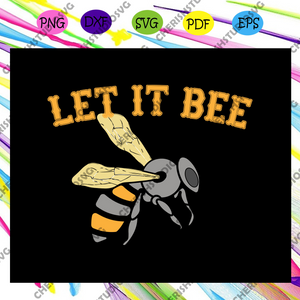Let it bee, bee gift, bee love gift,bee svg, bee clipart,trending svg For Silhouette, Files For Cricut, SVG, DXF, EPS, PNG Instant Download