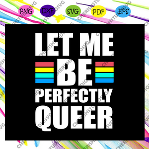 Let me be perfectly queer, rainbow svg,leseither way, lesbian gift,lgbt shirt, lgbt pride,gay pride svg, lesbian gifts,gift for bian love ,lgbt svg,Files For Silhouette, Files For Cricut, SVG, DXF, EPS, PNG, Instant Download