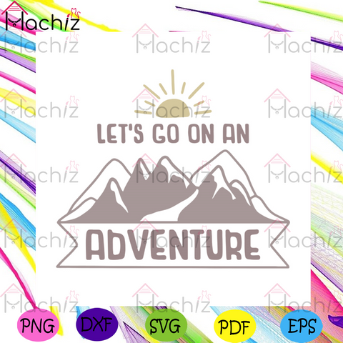 Lets Go On An Adventure Svg, Camping Svg, Trending Svg, Outdoor Activities Svg, Camping Quotes Svg, Camping Addict Svg, Now Trending Svg, Camping Design Svg, Sunrise Svg, Mountains Svg, Adventure Svg, Logo Design Svg, Logo Print Svg