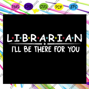Librarian ill be there for you, best friend, best friend svg, best friend gift, gift for friend, best friend birthday, best friends, best friend forever, trending svg Files For Silhouette, Files For Cricut, SVG, DXF, EPS, PNG, Instant Download