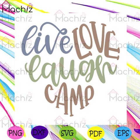 Live Love Laugh Camp Svg, Camping Svg, Trending Svg, Outdoor Activities Svg, Camping Quotes Svg, Camping Addict Svg, Now Trending Svg, Camping Design Svg, Heart Svg, Logo Design, Logo Design Print Svg, Cute Words Svg