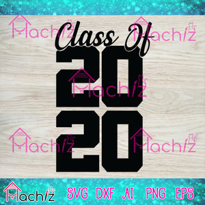 Class of 2020 ,class of 2020 svg,vector,svg, eps, dxf, Png Silhouette Cameo or Cricut Digital Download Files