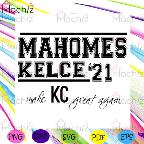 Mahomes Kelce 21 Make KC Great Again Svg, Sport Svg, Mahomes Kelce Svg, Kansas City Chiefs Svg, Kansas City Chiefs Logo Svg, Heart Svg, KC Chiefs Lovers Svg, Chiefs Fan Svg, Chiefs Players Svg, NFL Svg, Super Bowl 2021 Svg