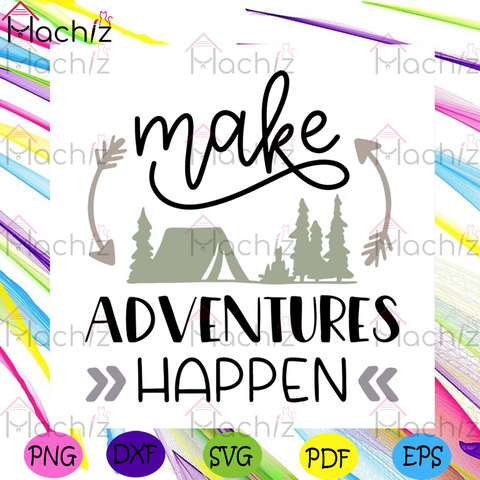 Make Adventures Happen Svg, Camping Svg, Trending Svg, Arrow Svg, Adventures Svg, Trees Svg, Tent Svg, Camping Quotes Svg, Quotes Svg, Camping Logo Svg, Nature Svg, Camping Design Ideal Svg,