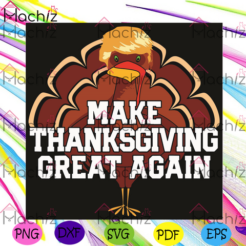Make Thanksgiving Great Again Svg, Thanksgiving Svg, Thanksgiving Great Again Svg, Trump Turkey Svg, Turkey Svg, Funny Trump Svg, Trump Turkey Thanksgiving, Funny Thanksgiving, Thanksgiving Gift
