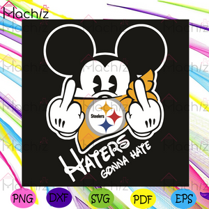 Mickey Steelers Haters Gonna Hate Svg, Sport Svg, Pittsburgh Steelers Football Team Svg, Pittsburgh Steelers Fans Svg, Pittsburgh Steelers Lovers Svg, Pittsburgh Steelers Gifts Svg, Haters Svg, Mickey Disney Svg, NFL Svg