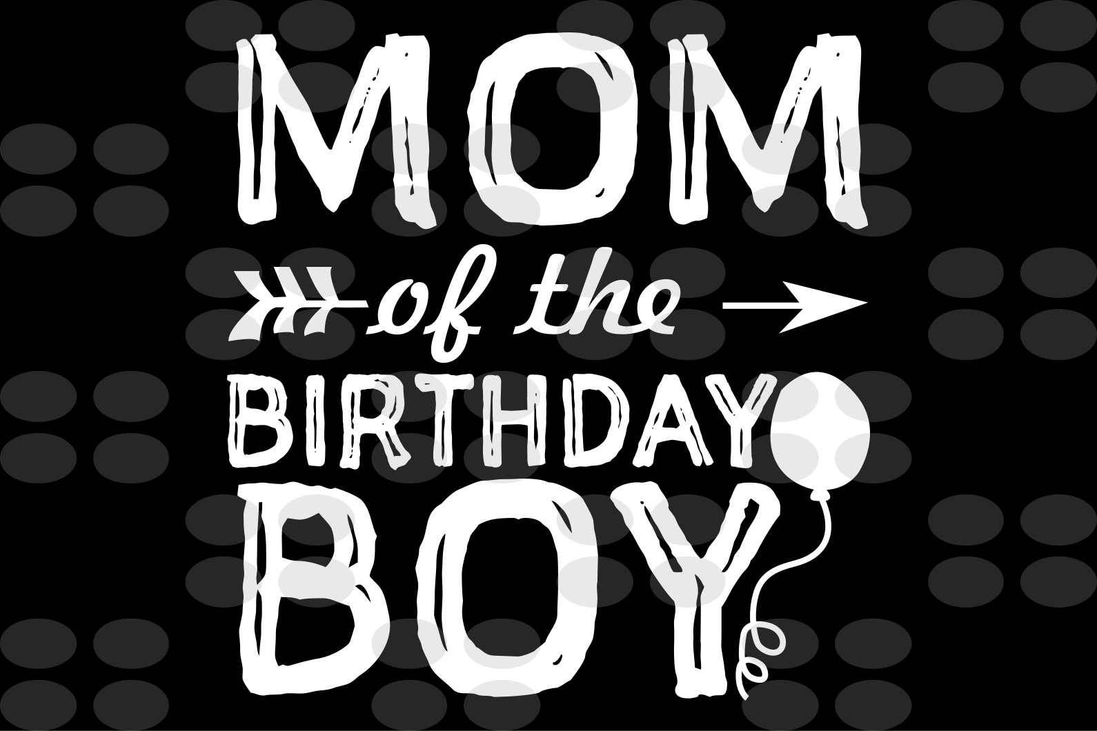 Mom of the birthday boy SVG,mother's day svg, mother day, mother svg,  nana svg, mimi svg For Silhouette, Files For Cricut, SVG, DXF, EPS, PNG Instant Download