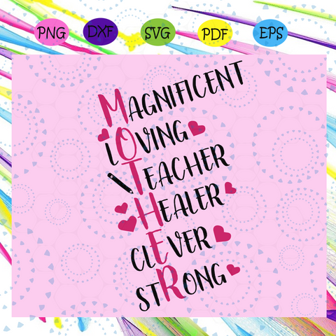 Magnificent loving teacher healer clever strong, mother life svg, mother's day svg, mother day, mother svg,  nana svg, mimi svg For Silhouette, Files For Cricut, SVG, DXF, EPS, PNG Instant Download