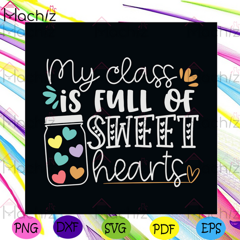 My Class Is Full Of Sweet Hearts Svg, Back To School Svg, My Class Svg, Sweet Hearts Svg, Teacher Svg, Teacher Life Svg, Students Svg, Students Hearts Svg, Love Students, Hearts Vector, Svg Cut Files, Svg Clipart, Silhouette Svg