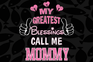 My greatest blessings call me mommy, mother life svg, mother's day svg, mother day, mother svg,  nana svg, mimi svg For Silhouette, Files For Cricut, SVG, DXF, EPS, PNG Instant Download